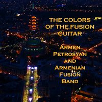 The Colors of the Fusion Guitar — Armen Petrosyan and Armenian Fusion Band