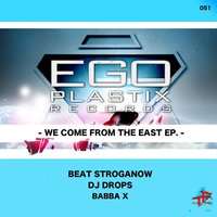 We Come from the East Ep — Beat Stroganow, Dj Drops, Babbax, DJ Drops, Beat Stroganow, Babbax