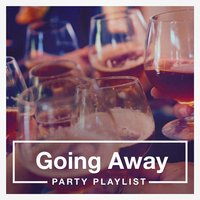 Going Away Party Playlist — Best Of Hits, Absolute Smash Hits, Hits Etc.