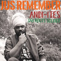 Jus Remember — Jah Roots Soldier, Andi-Ites