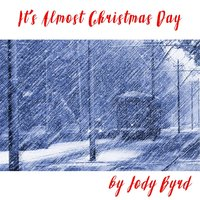 It's Almost Christmas Day — Jody Byrd