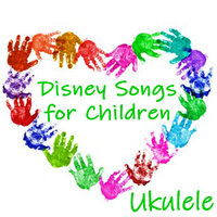 Disney Songs for Children - Ukulele — Songs For Children, Lullabyes