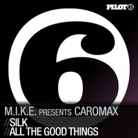 Silk / All The Good Things — M.I.K.E., Caromax