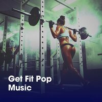 Get Fit Pop Music — Workout Remix Factory, Fitness Cardio Jogging Experts, Tabata Workout Song