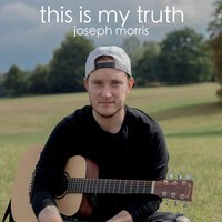 This Is My Truth — Joseph Morris