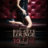 Big City Lounge, Vol. 2 (30 Late Night Tunes) — сборник