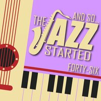 And So... The Jazz Started / Forty-Six — сборник