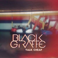 Talk Cheap — Black Giraffe