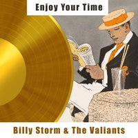 Enjoy Your Time — Billy Storm & The Valiants