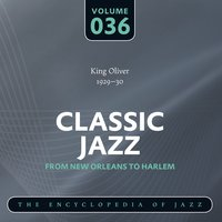 Classic Jazz- The Encyclopedia of Jazz - From New Orleans to Harlem, Vol. 36 — King Oliver & his Orchestra, King Oliver and His Orchestra & King Oliver & His Orchestra