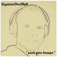 Push Your Bumpa — CaptainDeeHigh