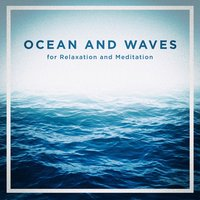 Ocean and Waves for Relaxation and Meditation — Sons naturels des océans, Sounds from the Seas and the Oceans