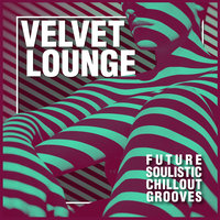 Velvet Lounge - Future Soulistic Chillout Grooves — сборник