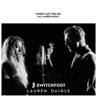 I Won't Let You Go — Switchfoot, Lauren Daigle