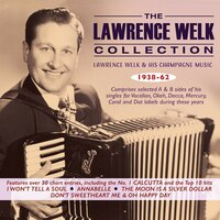 The Lawrence Welk Collection: Lawrence Welk & His Champagne Music 1938-62 — Lawrence Welk