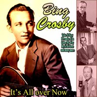 It's All over Now — Bing Crosby