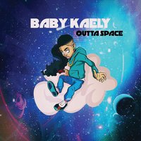 Outta Space — Baby Kaely