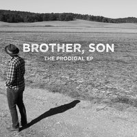 The Prodigal - EP — Brother, Son