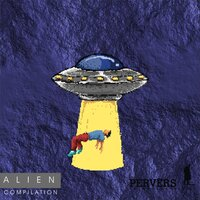 Alien Compilation — Pervers of Innocence Milan