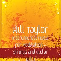Instrumental Music for Meditation - Strings and Guitar Vol. 1 — Will Taylor