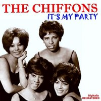 It's My Party — The Chiffons