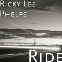 Ride — Ricky Lee Phelps