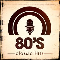 80's Classic Hits — 80s Greatest Hits, Hits of the 80's