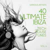 Ibiza (40 Ultimate Tech and House Tunes), Vol. 4 — сборник