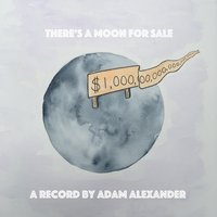 There's a Moon for Sale — Adam Alexander