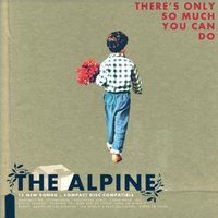 There's Only so Much You Can Do — The Alpine