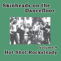 Skinheads on the Dancefloor, Vol. 9 - Hot Shot Rocksteady — сборник