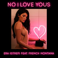 No I Love Yous — Era Istrefi, French Montana