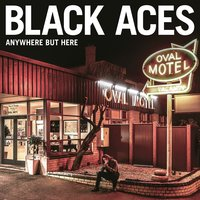 Anywhere But Here — Black Aces