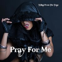 Pray for Me — Tribal From The Trap