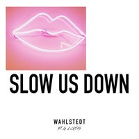 Slow Us Down — Wahlstedt, G Curtis