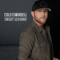 Somebody's Been Drinkin' — Cole Swindell