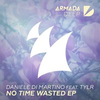 No Time Wasted EP — Daniele Di Martino, TYLR
