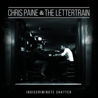 Indiscriminate Chatter — Chris Paine & the Lettertrain