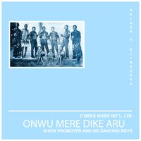 Onwu Mere Dike Aru — Show Promoter and his Dancing Boys