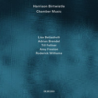 Harrison Birtwistle: Chamber Music — Roderick Williams, Till Fellner, Lisa Batiashvili, Adrian Brendel, Amy Freston