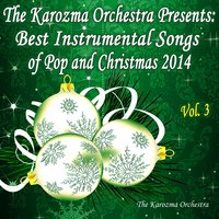 The Karozma Orchestra Presents: Best Instrumental Songs of Pop and Christmas 2014, Vol. 3 — The Karozma Orchestra