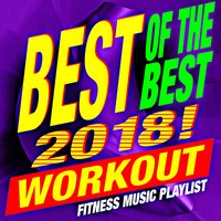 Best of the Best 2018! Workout – Fitness Music Playlist — Workout Remix Factory