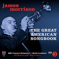 The Great American Songbook — BBC Concert Orchestra, Keith Lockhart, James Morrison