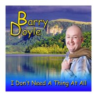 I Don't Need a Thing at All — Barry Doyle