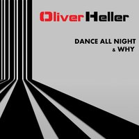 Dance All Night & Why — Oliver Heller