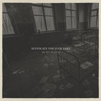 In My Blood — Suffocate for Fuck Sake