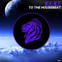 To the Housebeat — K.E.N.T.