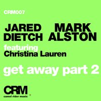 Get Away, Pt. 2 — Jared Dietch & Mark Alston, Christina Lauren