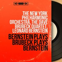 Bernstein Plays Brubeck Plays Bernstein — Dave Brubeck Quartet, The New York Philharmonic Orchestra, The New York Philharmonic Orchestra, The Dave Brubeck Quartet, Leonard Bernstein, Леонард Бернстайн