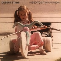 I Used to Sit in a Wagon — Desert Stars